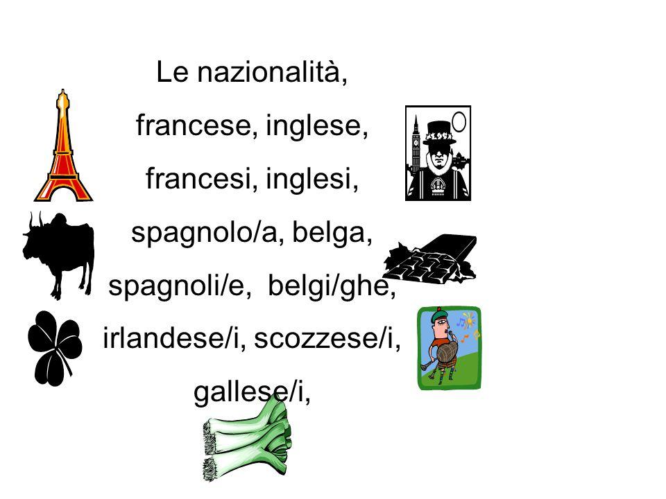 Le nazionalità, francese, inglese, francesi, inglesi, spagnolo/a, belga, spagnoli/e, belgi/ghe, irlandese/i, scozzese/i, gallese/i,