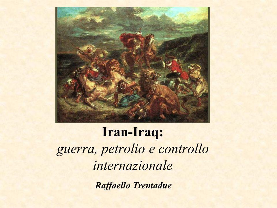 Iran-Iraq: guerra, petrolio e controllo internazionale Raffaello Trentadue