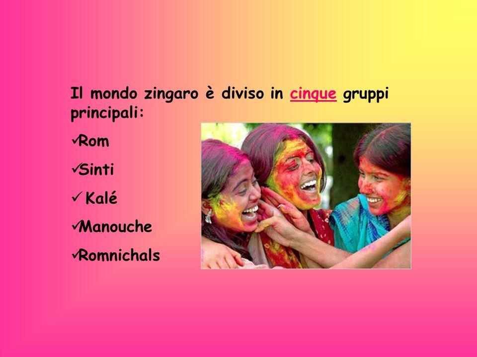 Il mondo zingaro è diviso in cinque gruppi principali: Rom Sinti Kalé Manouche Romnichals