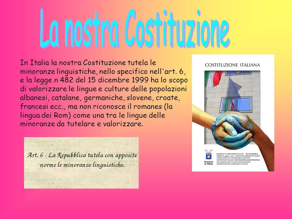 In Italia la nostra Costituzione tutela le minoranze linguistiche, nello specifico nell'art. 6, e la legge n 482 del 15 dicembre 1999 ha lo scopo di v