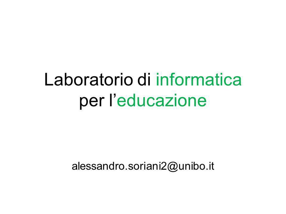 Laboratorio di informatica per leducazione alessandro.soriani2@unibo.it