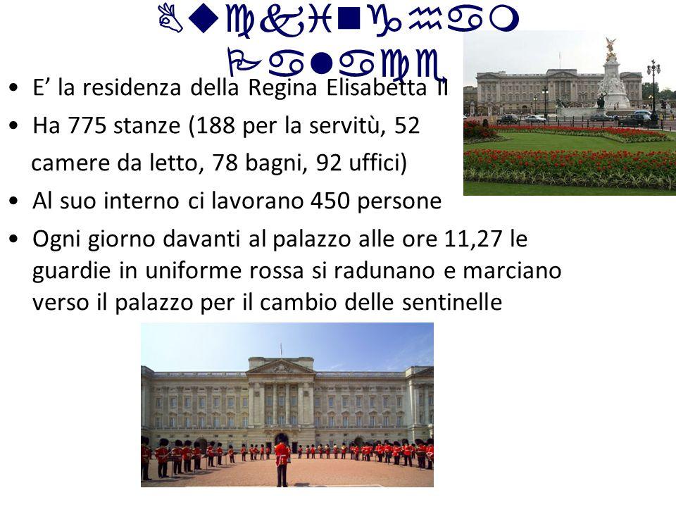 Buckingham Palace E la residenza della Regina Elisabetta II Ha 775 stanze (188 per la servitù, 52 camere da letto, 78 bagni, 92 uffici) Al suo interno