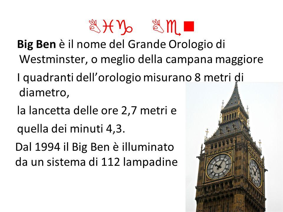 Big Ben Big Ben è il nome del Grande Orologio di Westminster, o meglio della campana maggiore I quadranti dellorologio misurano 8 metri di diametro, l