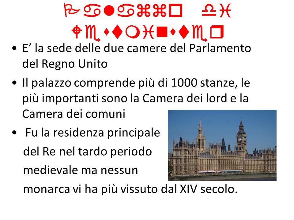 Palazzo di Westminster E la sede delle due camere del Parlamento del Regno Unito Il palazzo comprende più di 1000 stanze, le più importanti sono la Ca