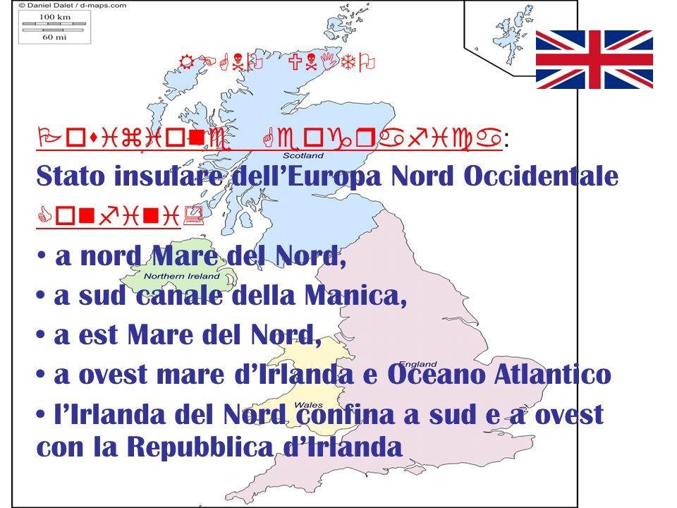 REGNO UNITO Posizione Geografica: Stato insulare dellEuropa Nord Occidentale Confini: a nord Mare del Nord, a sud canale della Manica, a est Mare del
