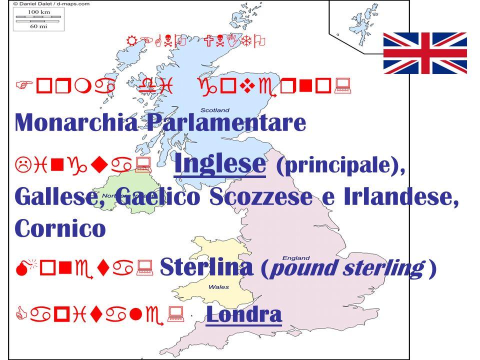 REGNO UNITO Forma di governo: Monarchia Parlamentare Lingua: Inglese (principale), Gallese, Gaelico Scozzese e Irlandese, Cornico Moneta: Sterlina (po