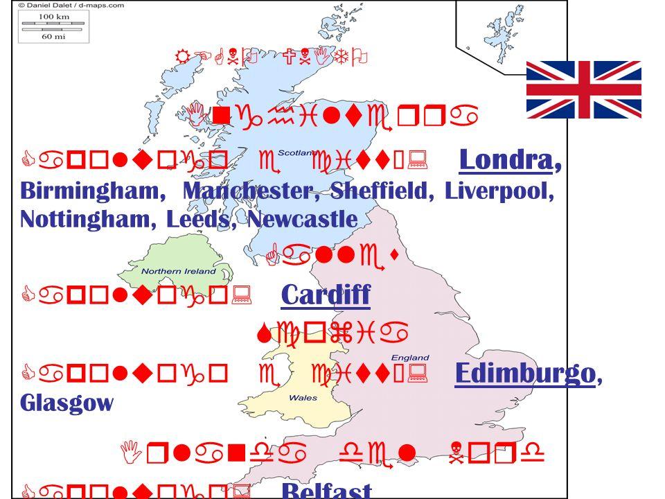 REGNO UNITO Inghilterra Capoluogo e città: Londra, Birmingham, Manchester, Sheffield, Liverpool, Nottingham, Leeds, Newcastle Galles Capoluogo: Cardif