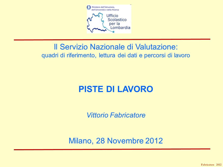 Fabricatore 2012 Il Servizio Nazionale di Valutazione: quadri di riferimento, lettura dei dati e percorsi di lavoro PISTE DI LAVORO Vittorio Fabricato