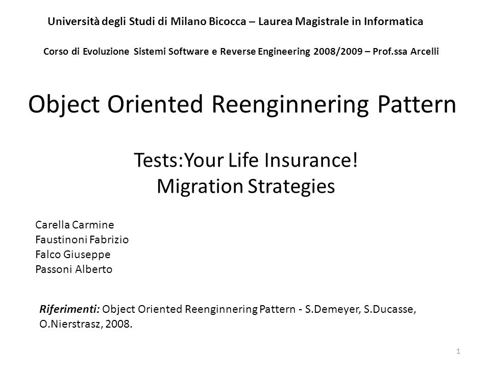 Tests:Your Life Insurance! Migration Strategies 1 Corso di Evoluzione Sistemi Software e Reverse Engineering 2008/2009 – Prof.ssa Arcelli Università d