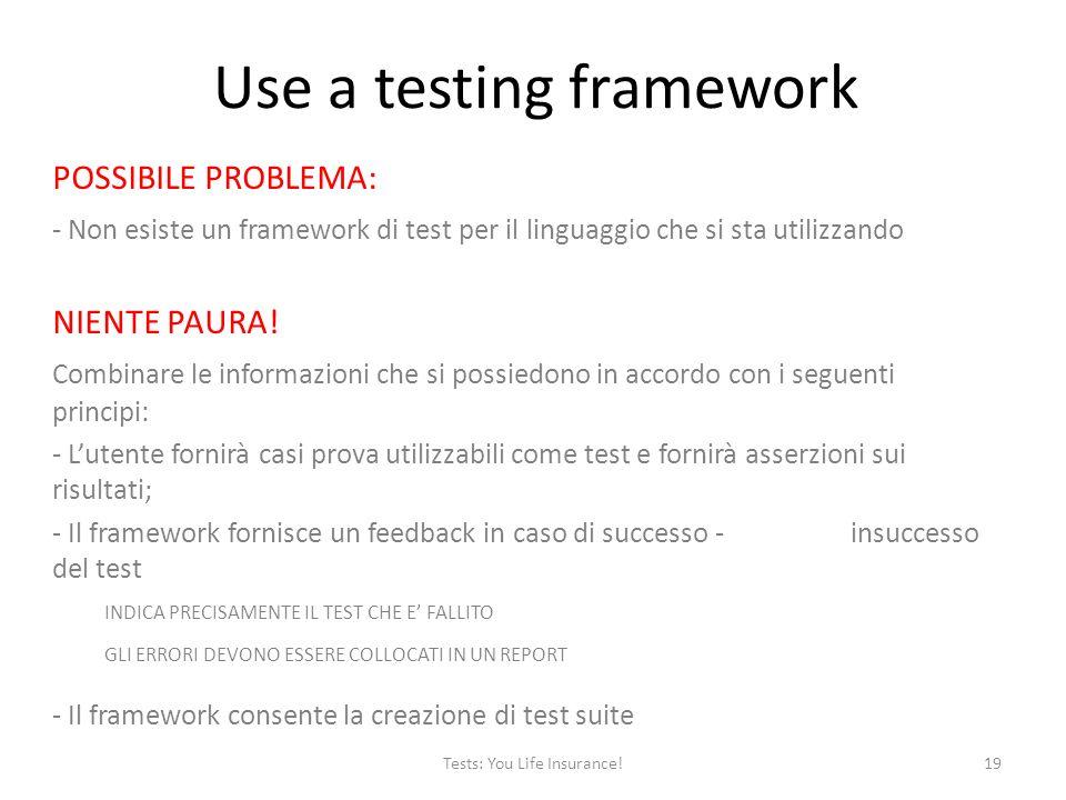 Use a testing framework POSSIBILE PROBLEMA: - Non esiste un framework di test per il linguaggio che si sta utilizzando NIENTE PAURA.