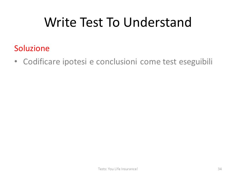 Write Test To Understand Soluzione Codificare ipotesi e conclusioni come test eseguibili 34Tests: You Life Insurance!
