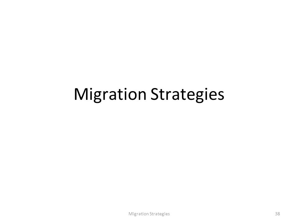 Migration Strategies38 Migration Strategies