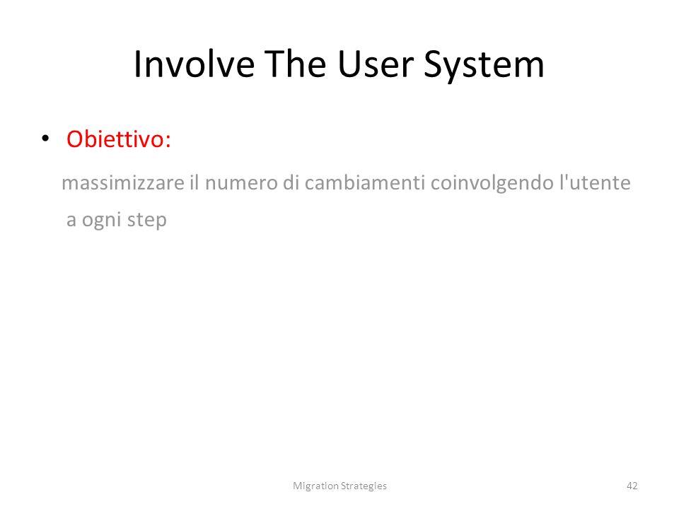 42 Involve The User System Obiettivo: massimizzare il numero di cambiamenti coinvolgendo l utente a ogni step