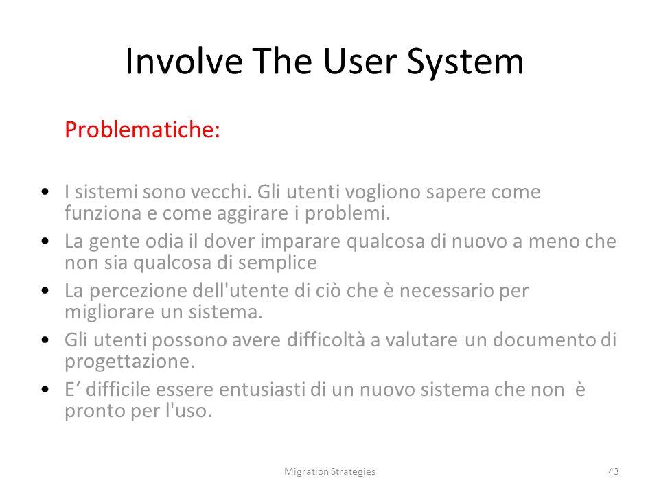 Migration Strategies43 Involve The User System Problematiche: I sistemi sono vecchi.