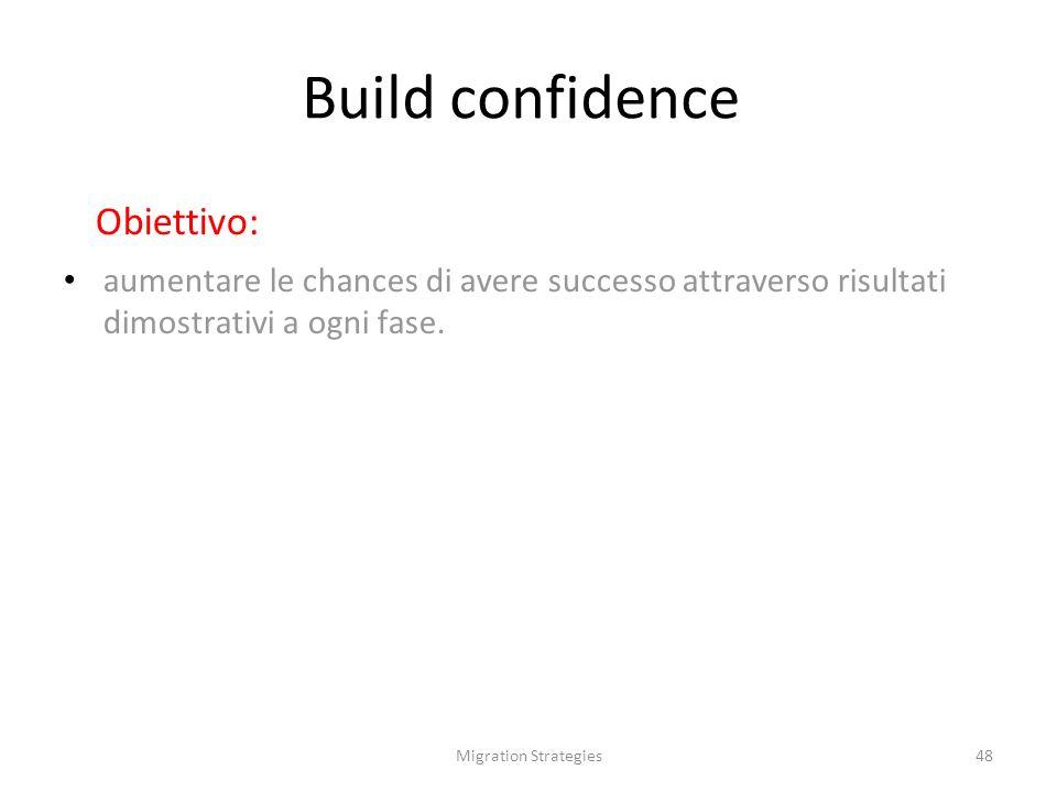 Migration Strategies48 Build confidence Obiettivo: aumentare le chances di avere successo attraverso risultati dimostrativi a ogni fase.