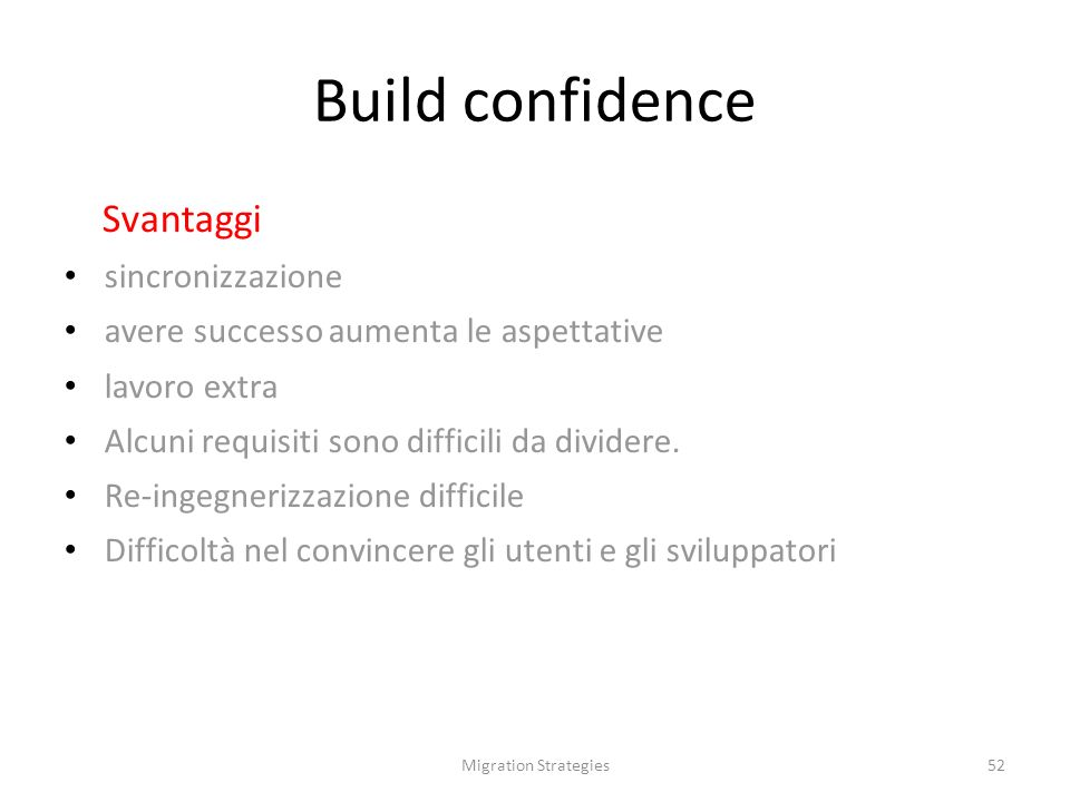 Migration Strategies52 Build confidence Svantaggi sincronizzazione avere successo aumenta le aspettative lavoro extra Alcuni requisiti sono difficili da dividere.