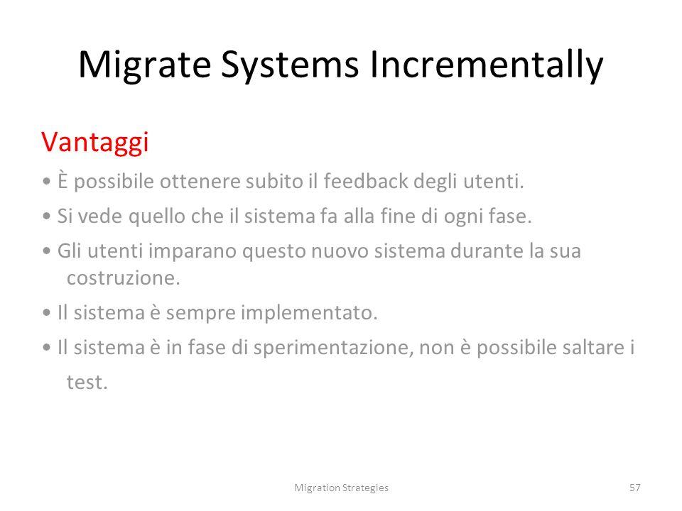 Migration Strategies57 Migrate Systems Incrementally Vantaggi È possibile ottenere subito il feedback degli utenti.