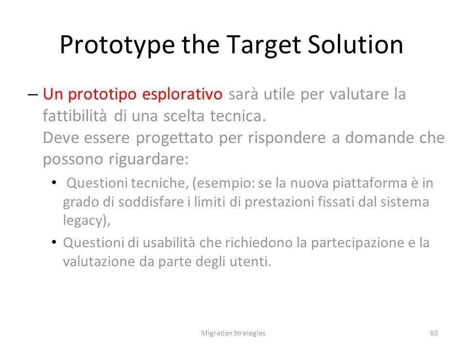 Migration Strategies63 Prototype the Target Solution – Un prototipo esplorativo sarà utile per valutare la fattibilità di una scelta tecnica.