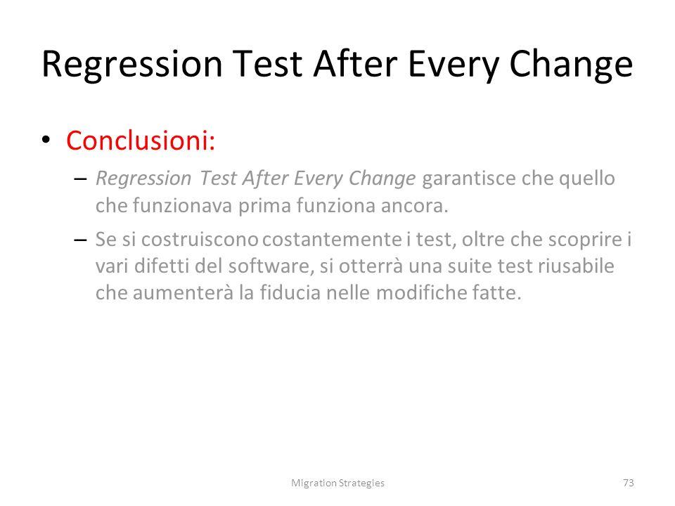 Migration Strategies73 Regression Test After Every Change Conclusioni: – Regression Test After Every Change garantisce che quello che funzionava prima funziona ancora.