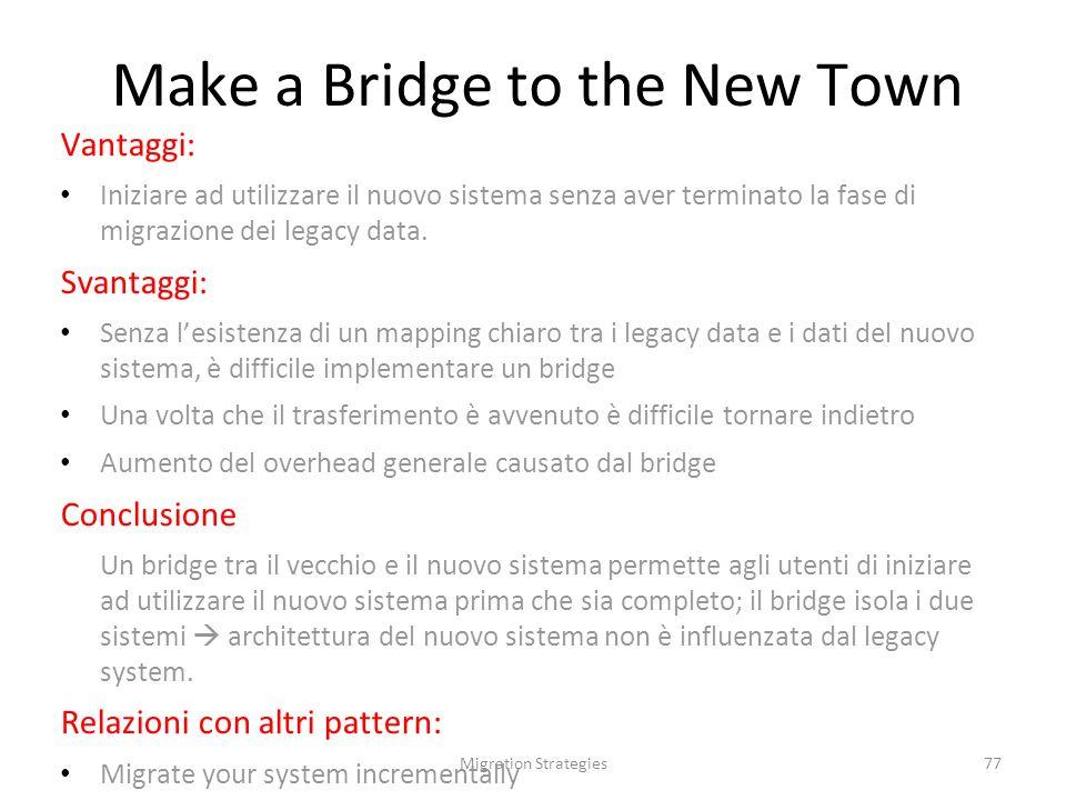 Migration Strategies77 Vantaggi: Iniziare ad utilizzare il nuovo sistema senza aver terminato la fase di migrazione dei legacy data.