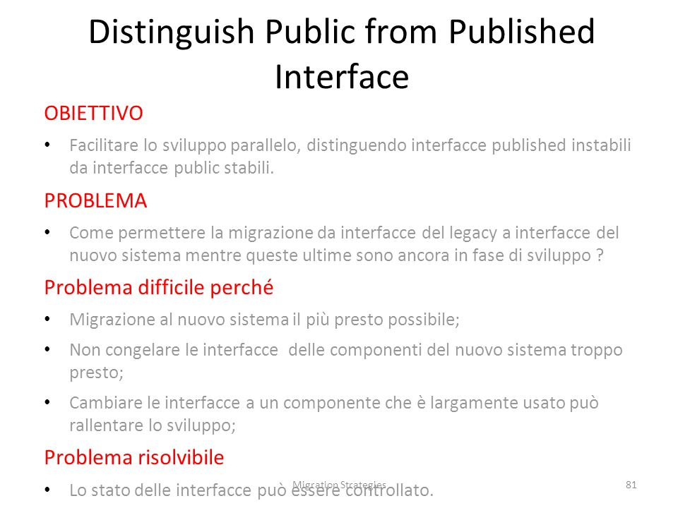 Migration Strategies81 Distinguish Public from Published Interface OBIETTIVO Facilitare lo sviluppo parallelo, distinguendo interfacce published insta