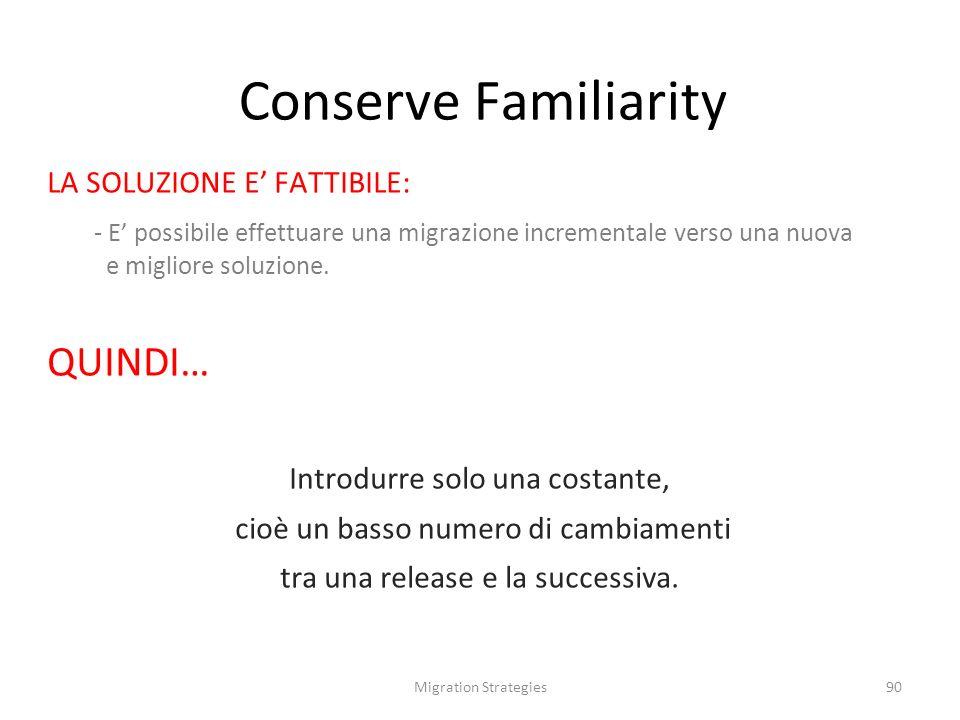 Migration Strategies90 Conserve Familiarity LA SOLUZIONE E FATTIBILE: - E possibile effettuare una migrazione incrementale verso una nuova e migliore soluzione.