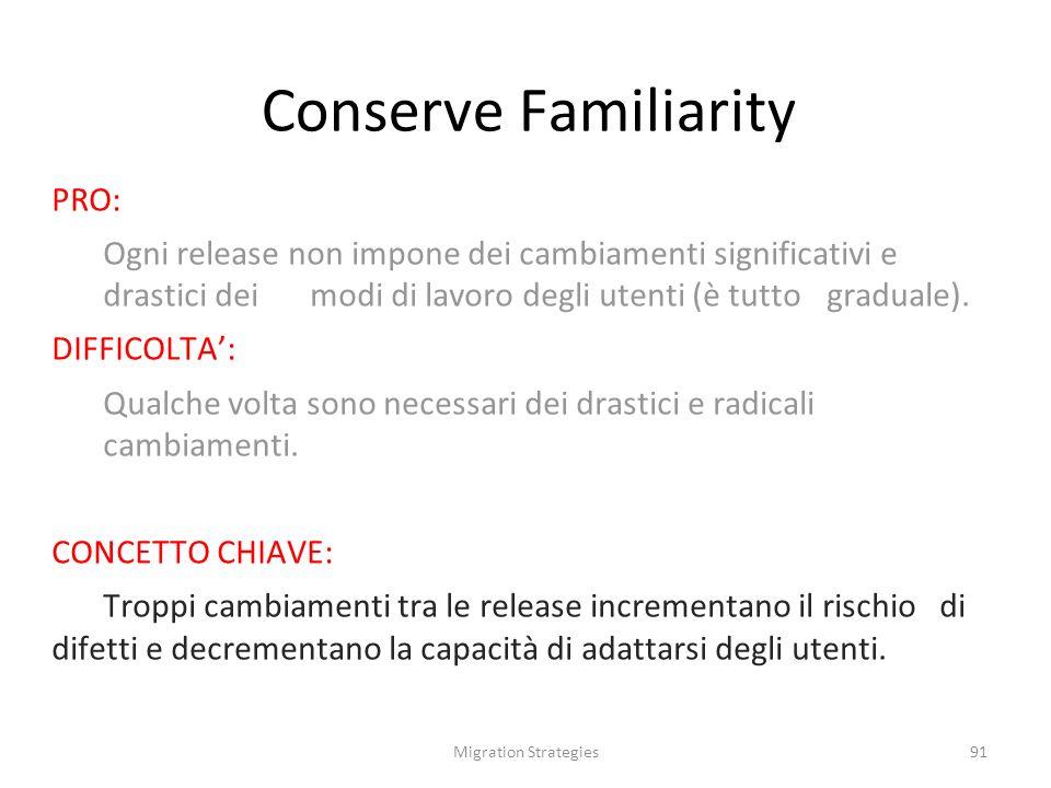 Migration Strategies91 Conserve Familiarity PRO: Ogni release non impone dei cambiamenti significativi e drastici dei modi di lavoro degli utenti (è tutto graduale).