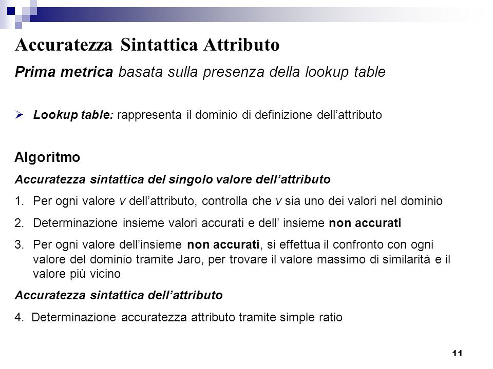 11 Accuratezza Sintattica Attributo Prima metrica basata sulla presenza della lookup table Lookup table: rappresenta il dominio di definizione dellatt