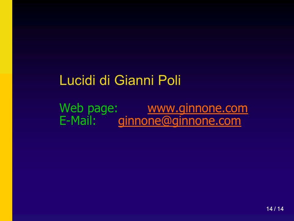 14 / 14 Lucidi di Gianni Poli Web page:www.ginnone.com E-Mail:ginnone@ginnone.comwww.ginnone.comginnone@ginnone.com