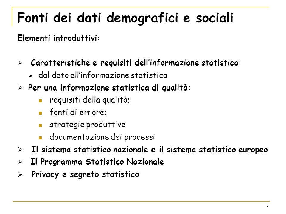 1 Fonti dei dati demografici e sociali Elementi introduttivi: Caratteristiche e requisiti dellinformazione statistica: dal dato allinformazione statis