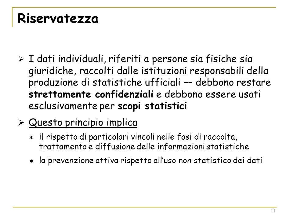 11 Riservatezza I dati individuali, riferiti a persone sia fisiche sia giuridiche, raccolti dalle istituzioni responsabili della produzione di statist