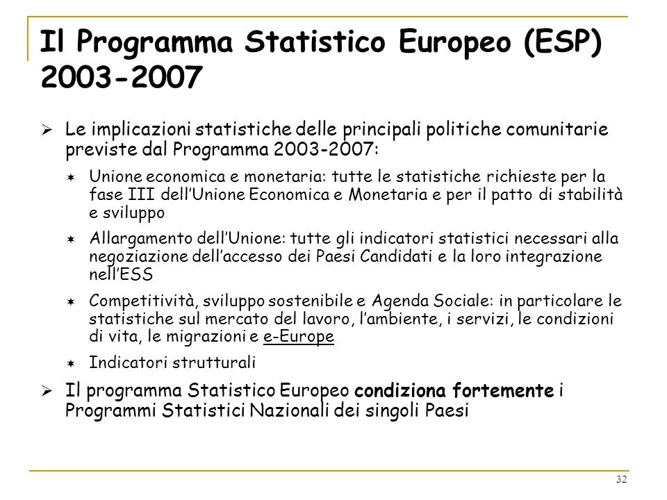 32 Il Programma Statistico Europeo (ESP) 2003-2007 Le implicazioni statistiche delle principali politiche comunitarie previste dal Programma 2003-2007