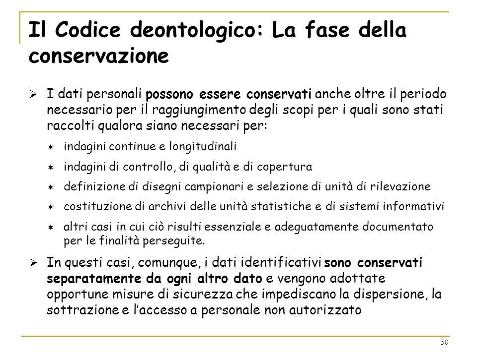 50 Il Codice deontologico: La fase della conservazione I dati personali possono essere conservati anche oltre il periodo necessario per il raggiungime