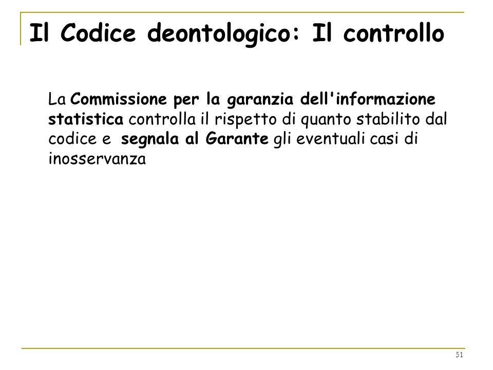 51 Il Codice deontologico: Il controllo La Commissione per la garanzia dell'informazione statistica controlla il rispetto di quanto stabilito dal codi