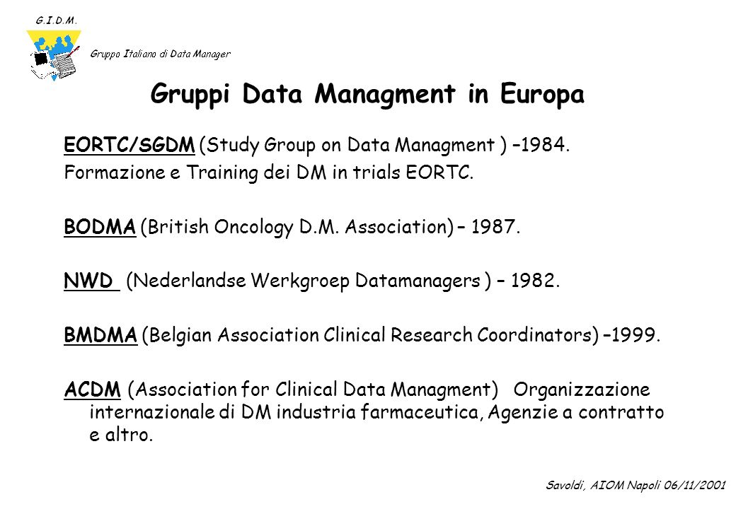 Gruppi Data Managment in Europa EORTC/SGDM (Study Group on Data Managment ) –1984. Formazione e Training dei DM in trials EORTC. BODMA (British Oncolo
