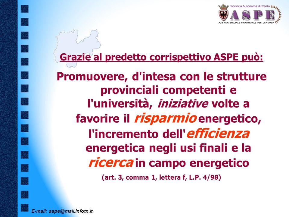 E-mail: aspe@mail.infotn.it Grazie al predetto corrispettivo ASPE può: Promuovere, d'intesa con le strutture provinciali competenti e l'università, in
