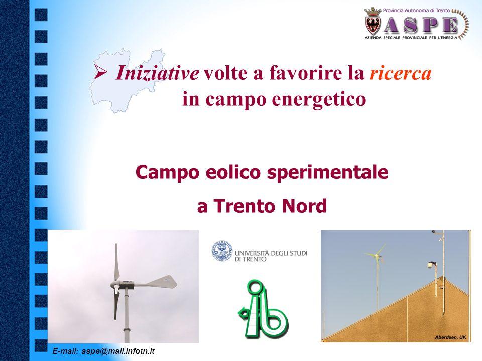 E-mail: aspe@mail.infotn.it Iniziative volte a favorire la ricerca in campo energetico Campo eolico sperimentale a Trento Nord