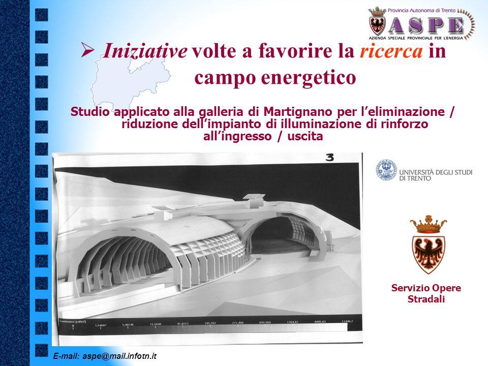 E-mail: aspe@mail.infotn.it Iniziative volte a favorire la ricerca in campo energetico Studio applicato alla galleria di Martignano per leliminazione