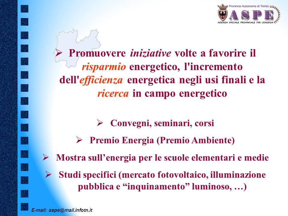 E-mail: aspe@mail.infotn.it Promuovere iniziative volte a favorire il risparmio energetico, l'incremento dell'efficienza energetica negli usi finali e