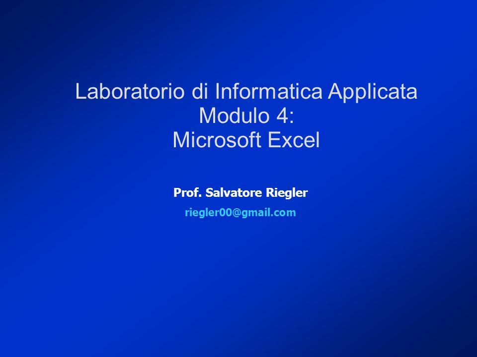Prof. Salvatore Riegler riegler00@gmail.com Laboratorio di Informatica Applicata Modulo 4: Microsoft Excel