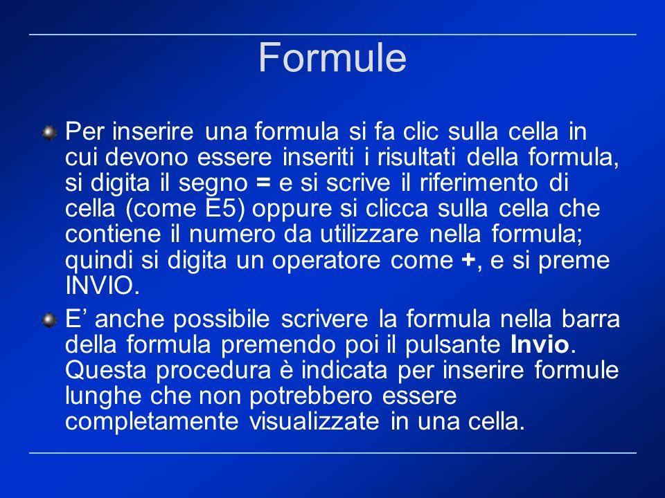 Formule Per inserire una formula si fa clic sulla cella in cui devono essere inseriti i risultati della formula, si digita il segno = e si scrive il r