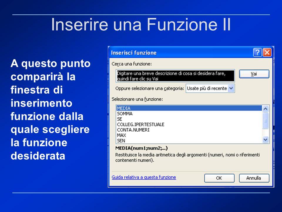 A questo punto comparirà la finestra di inserimento funzione dalla quale scegliere la funzione desiderata Inserire una Funzione II