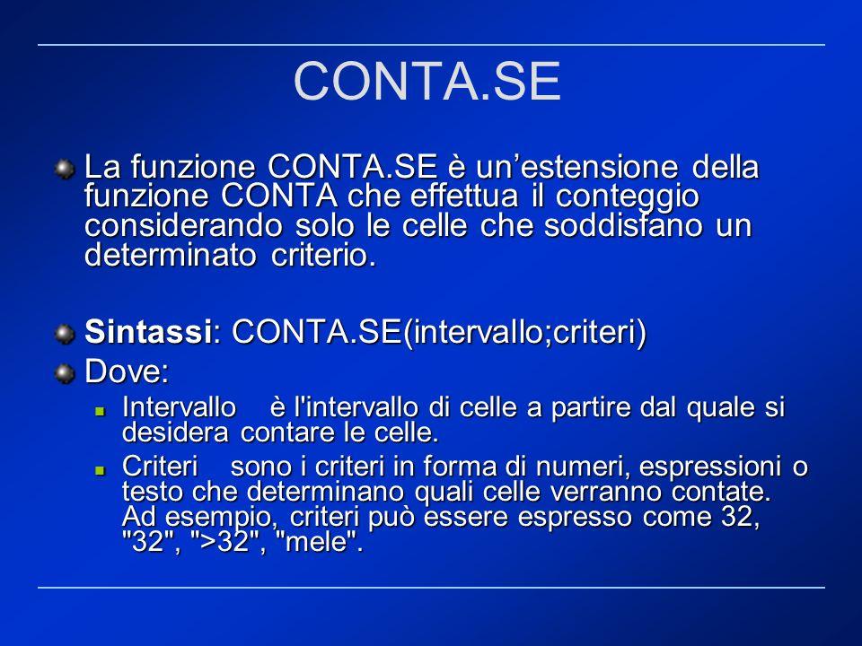 CONTA.SE La funzione CONTA.SE è unestensione della funzione CONTA che effettua il conteggio considerando solo le celle che soddisfano un determinato c