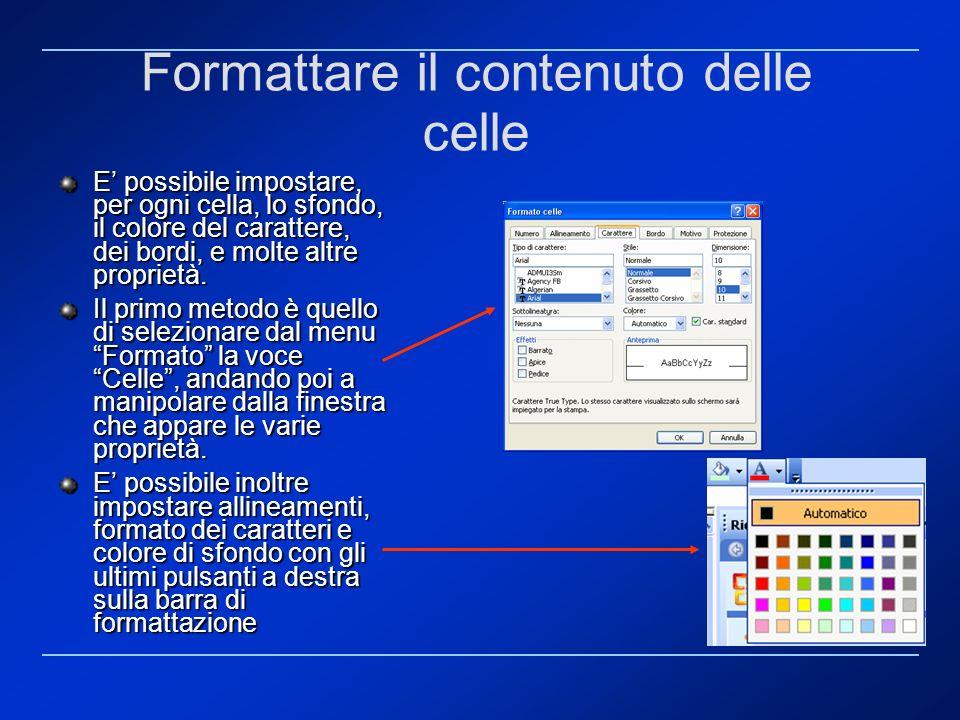 Formattare il contenuto delle celle E possibile impostare, per ogni cella, lo sfondo, il colore del carattere, dei bordi, e molte altre proprietà. Il