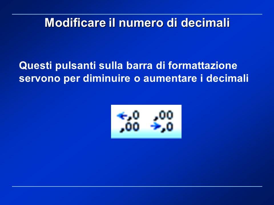 Modificare il numero di decimali Questi pulsanti sulla barra di formattazione servono per diminuire o aumentare i decimali