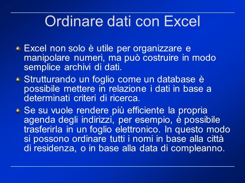 Ordinare dati con Excel Excel non solo è utile per organizzare e manipolare numeri, ma può costruire in modo semplice archivi di dati. Strutturando un