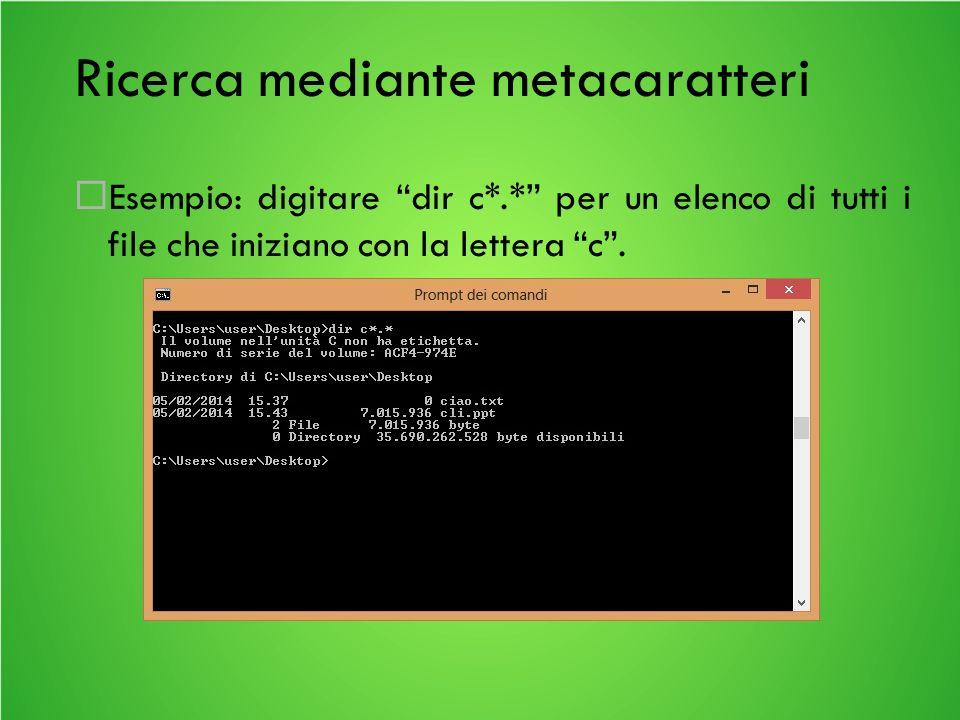 Ricerca mediante metacaratteri Esempio: digitare dir c*.* per un elenco di tutti i file che iniziano con la lettera c.