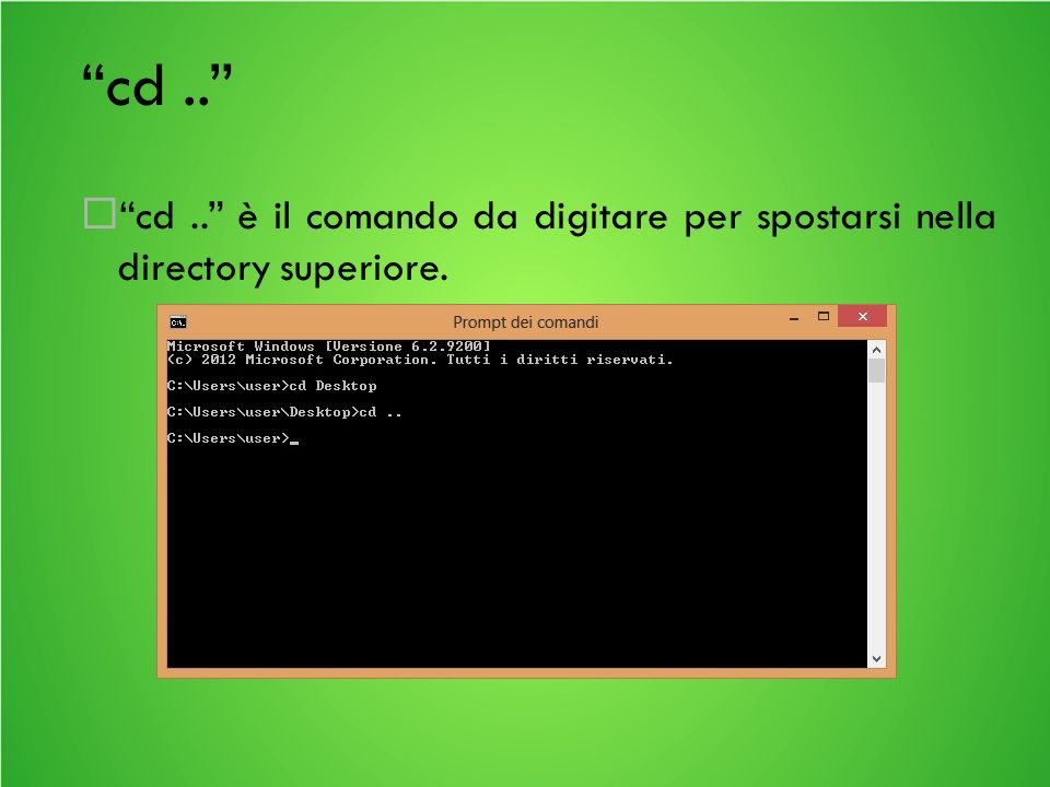 cd.. cd.. è il comando da digitare per spostarsi nella directory superiore.