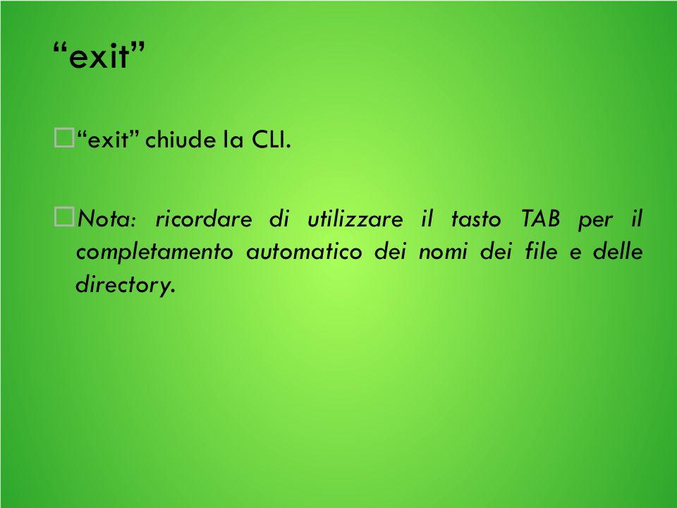 exit exit chiude la CLI.