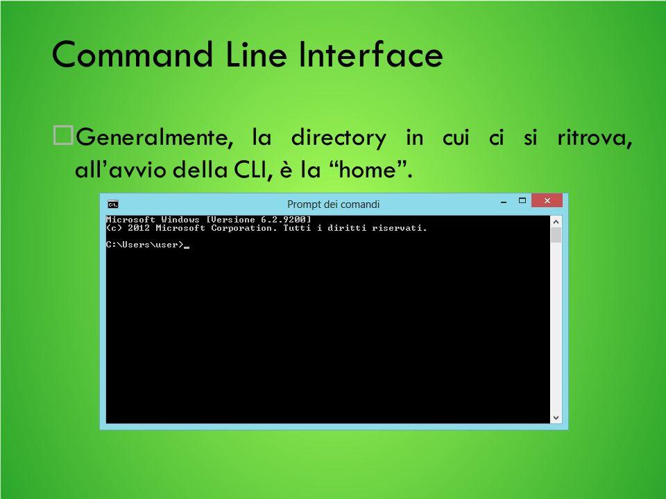 Command Line Interface Generalmente, la directory in cui ci si ritrova, allavvio della CLI, è la home.